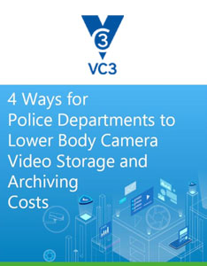 4 Ways for Police Departments to lower body camera video storage and archiving costs preview